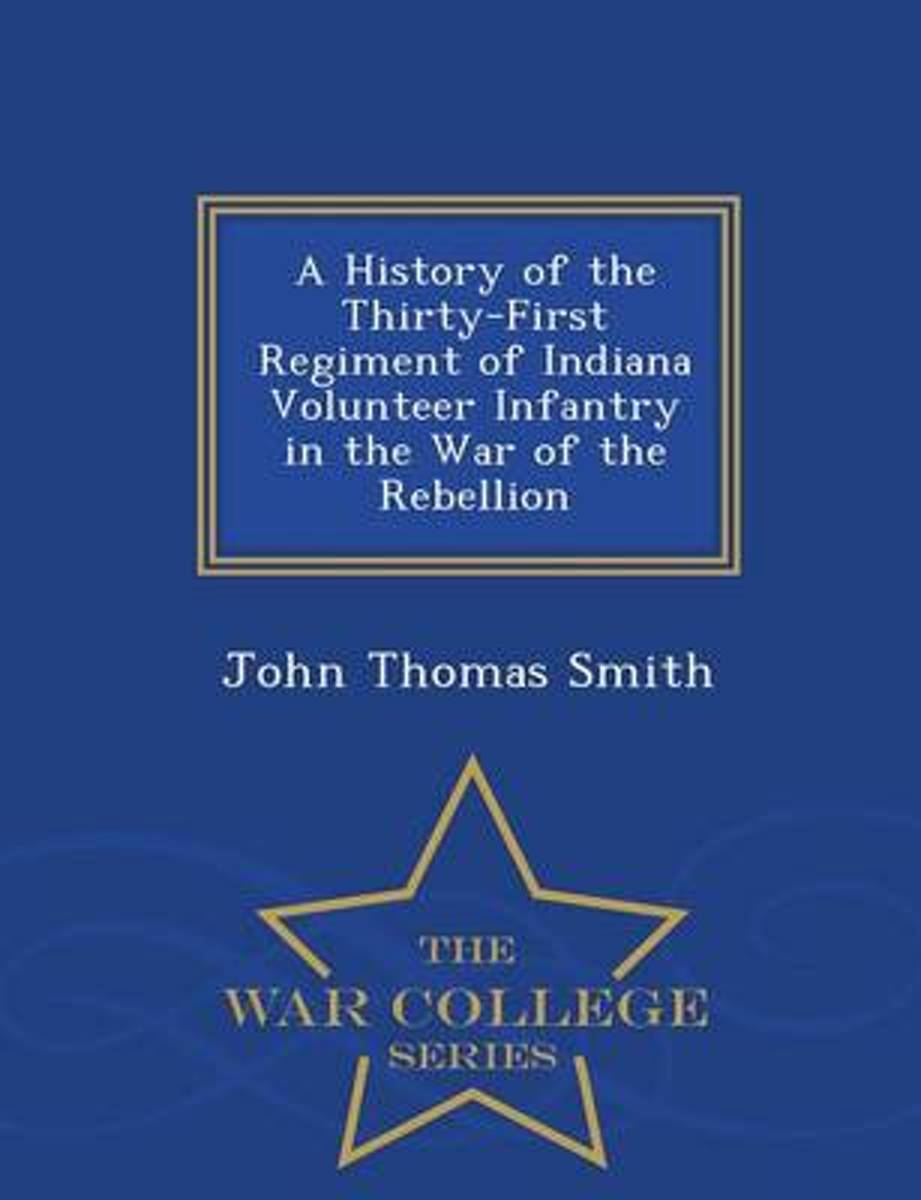 A History of the Thirty-First Regiment of Indiana Volunteer Infantry in the War of the Rebellion - War College Series
