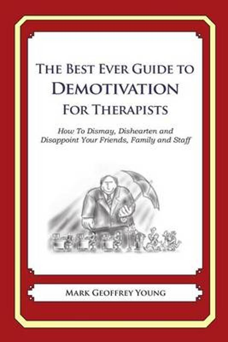 The Best Ever Guide to Demotivation for Therapists