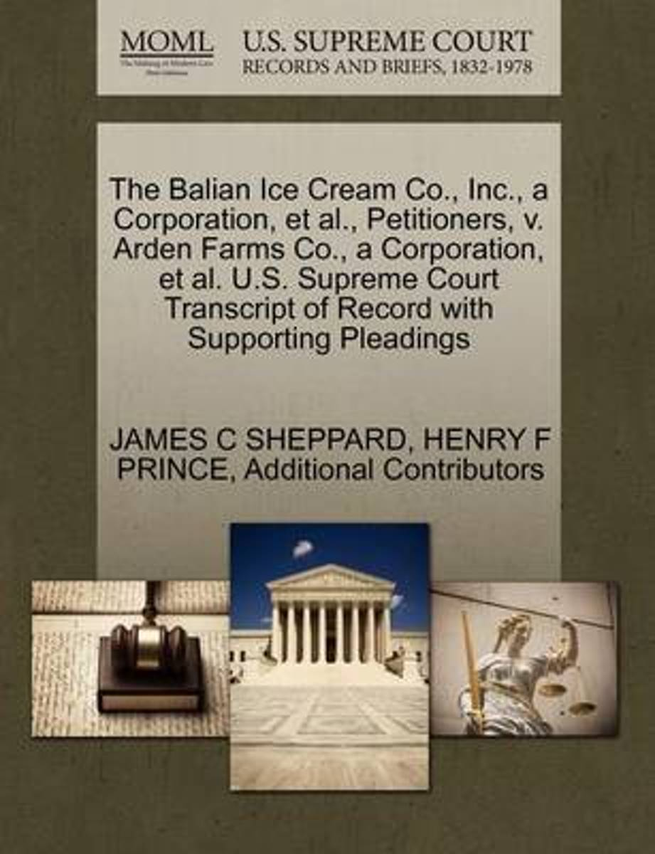 The Balian Ice Cream Co., Inc., a Corporation, et al., Petitioners, V. Arden Farms Co., a Corporation, et al. U.S. Supreme Court Transcript of Record with Supporting Pleadings