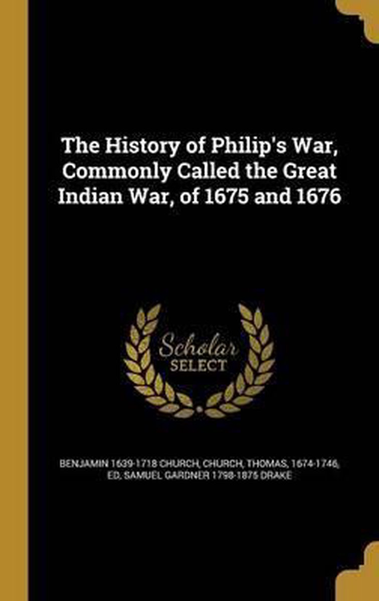 The History of Philip's War, Commonly Called the Great Indian War, of 1675 and 1676