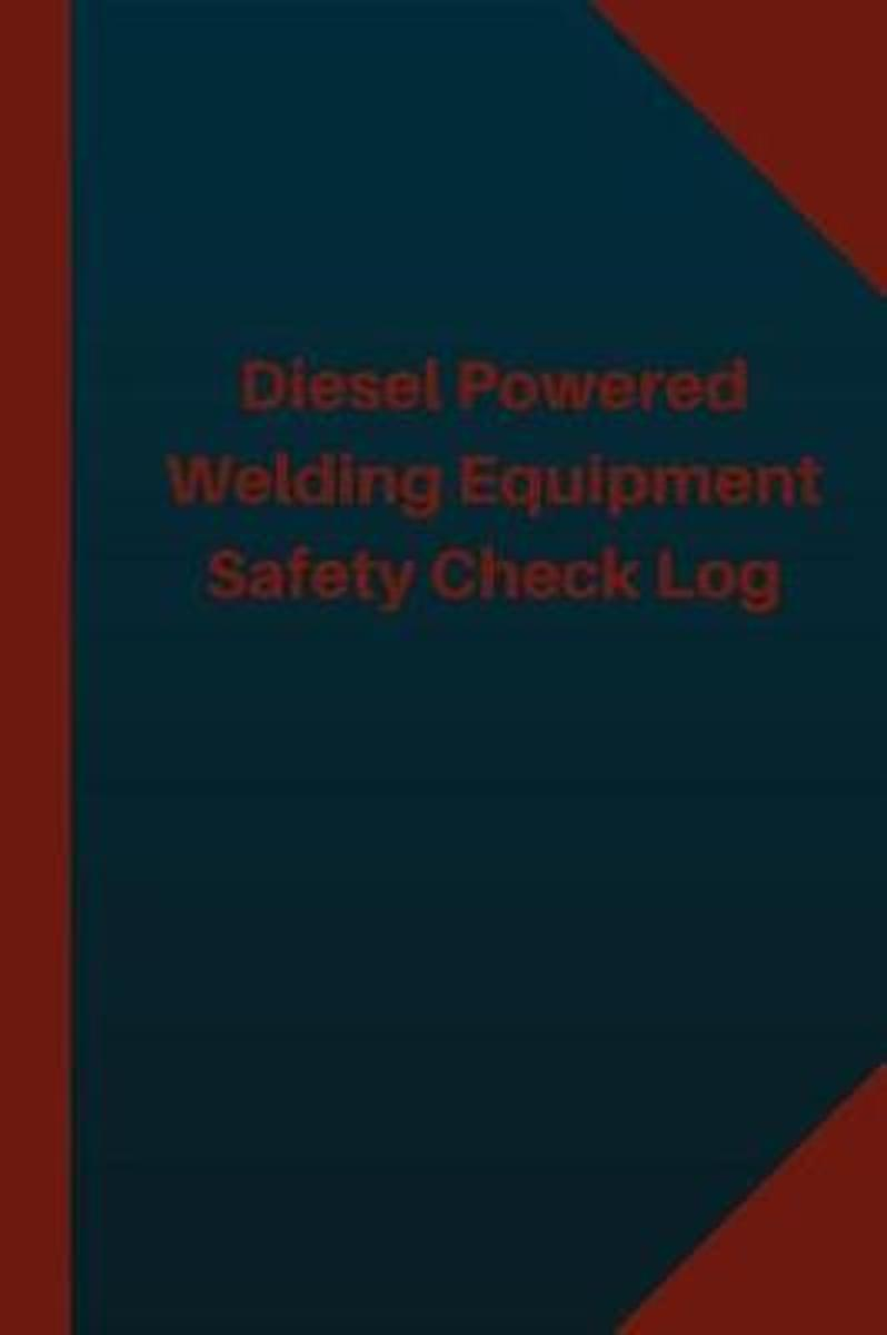 Diesel Powered Welding Equipment Safety Check Log (Logbook, Journal - 124 Pages
