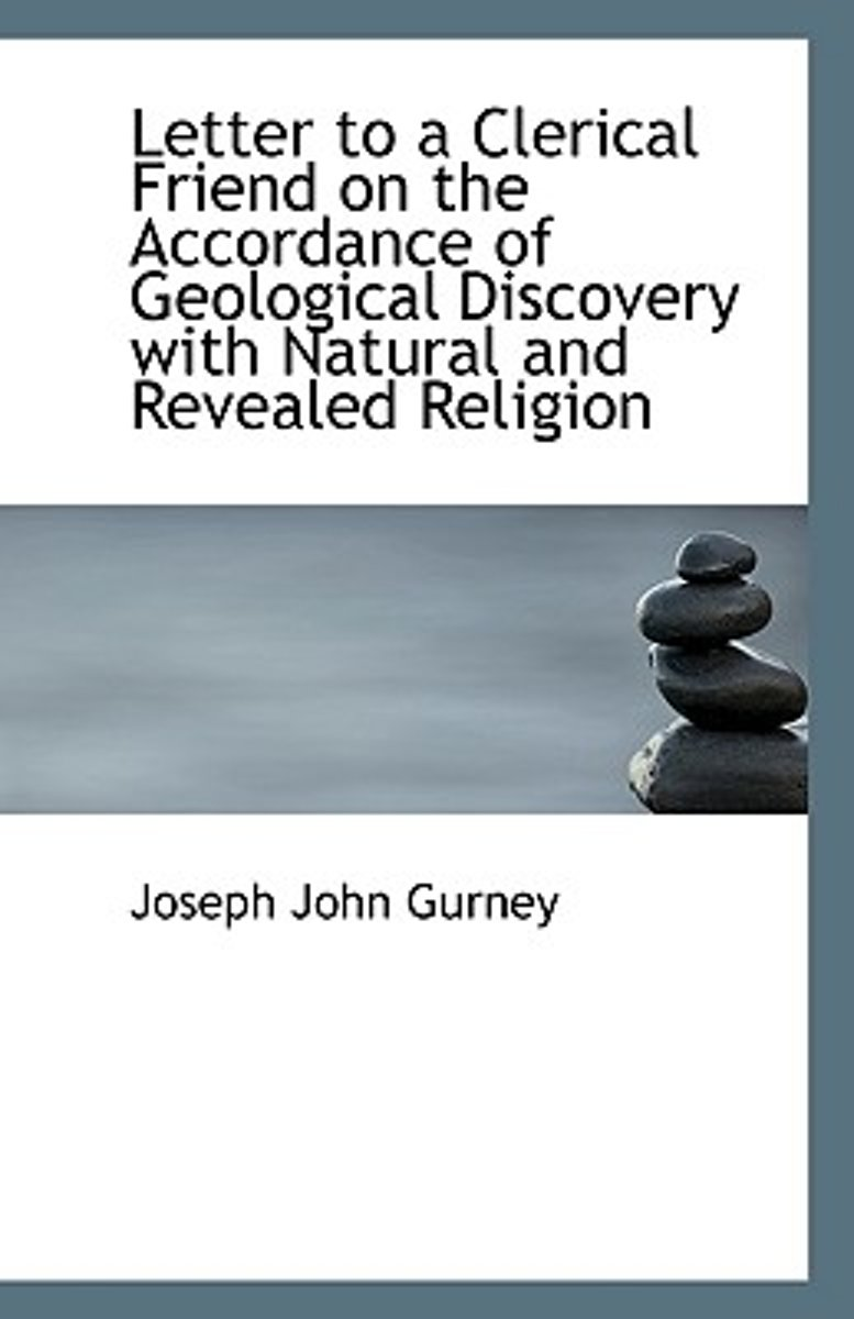 Letter to a Clerical Friend on the Accordance of Geological Discovery with Natural and Revealed Reli