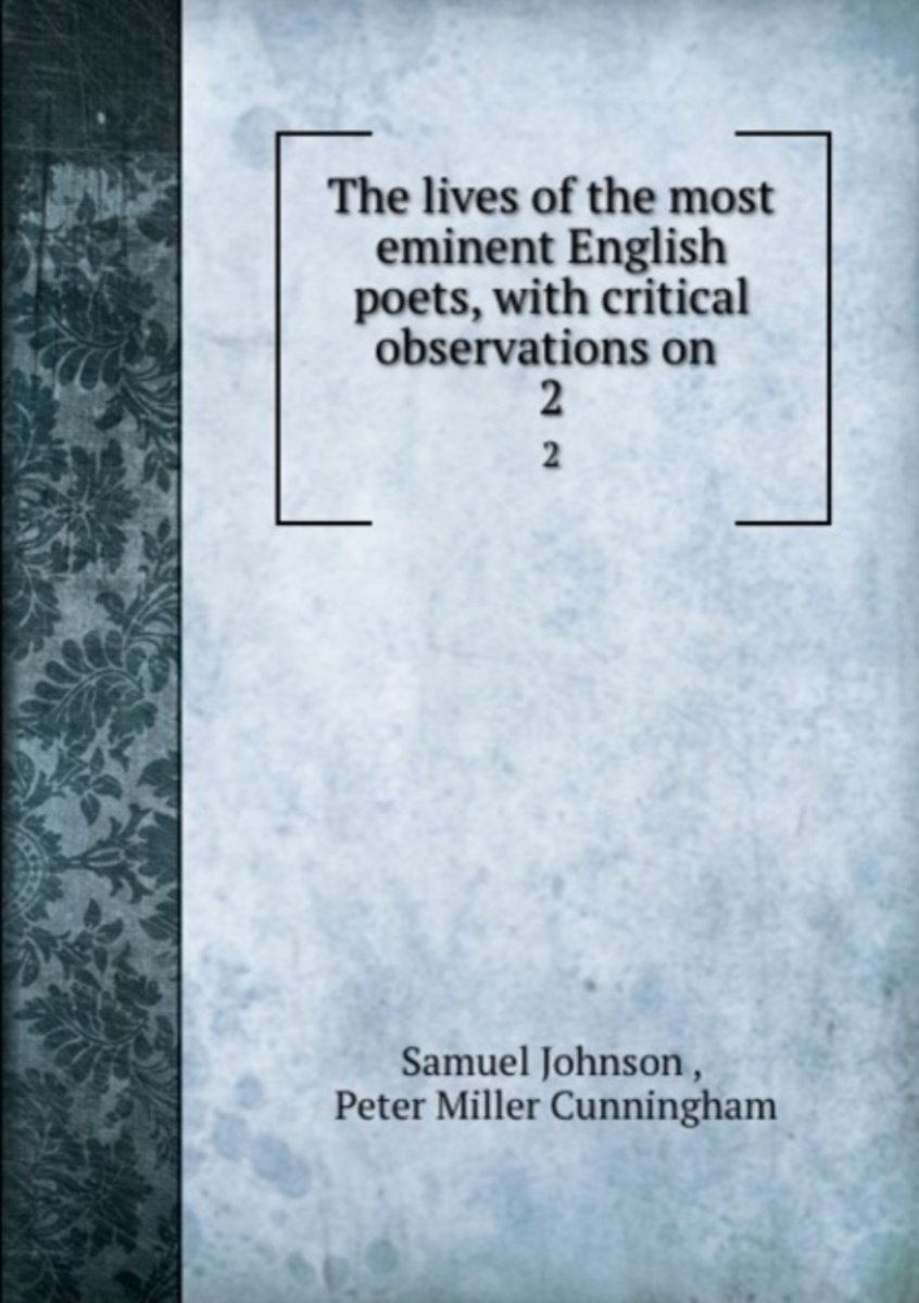The Lives of the Most Eminent English Poets, with Critical Observations on .