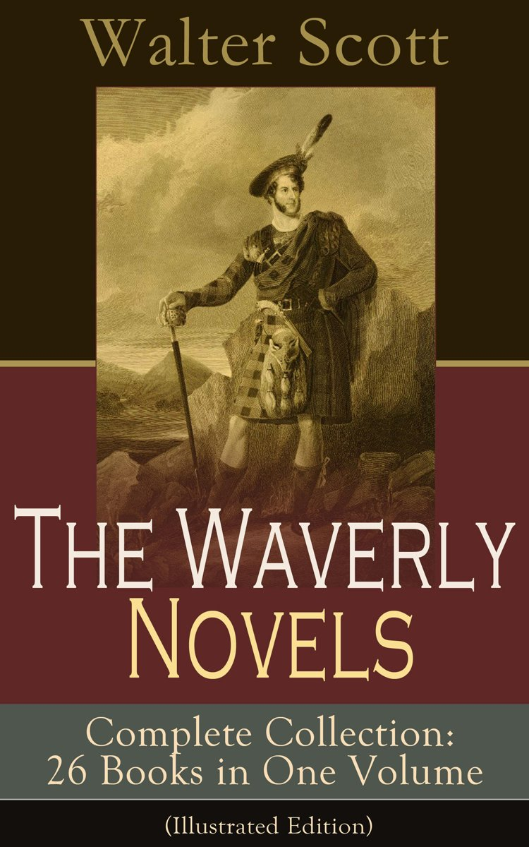 The Waverly Novels - Complete Collection: 26 Books in One Volume (Illustrated Edition): Rob Roy, Ivanhoe, The Pirate, Waverly, Old Mortality, The Guy Mannering, The Antiquary, The Heart of Mi