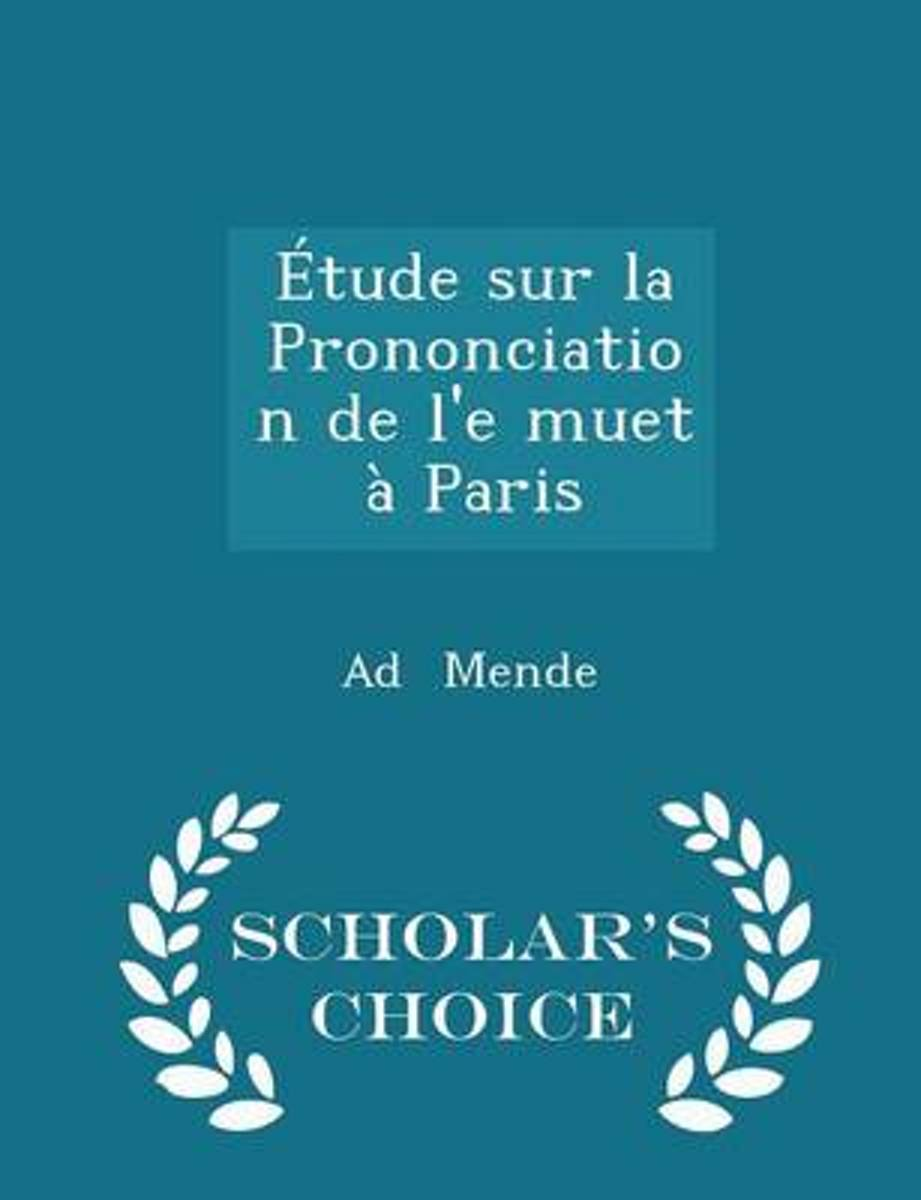Etude Sur La Prononciation de L'e Muet a Paris - Scholar's Choice Edition
