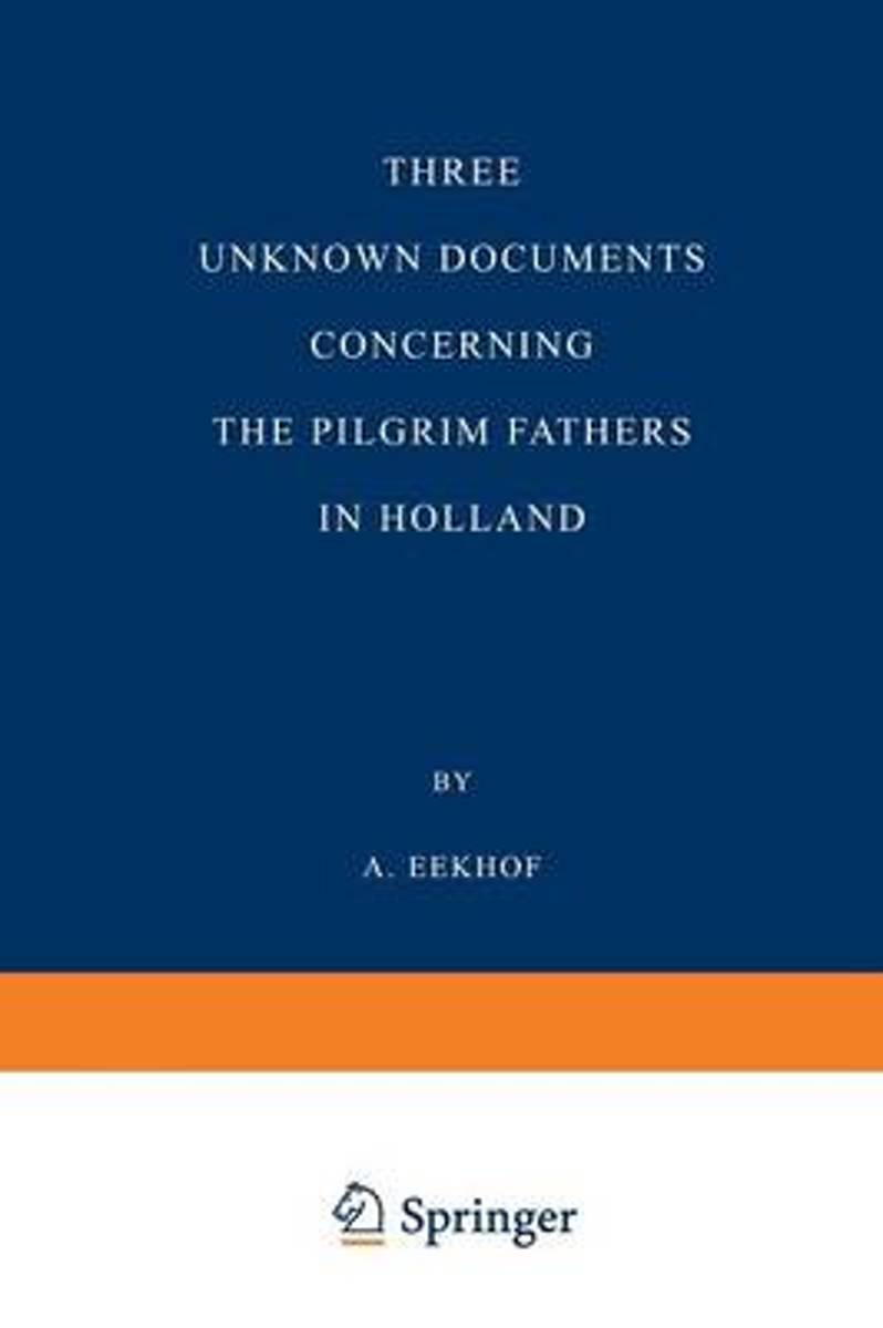 Three Unknown Documents Concerning the Pilgrim Fathers in Holland