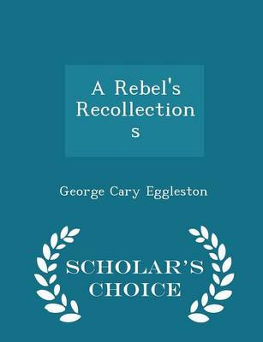 A Rebel's Recollections - Scholar's Choice Edition