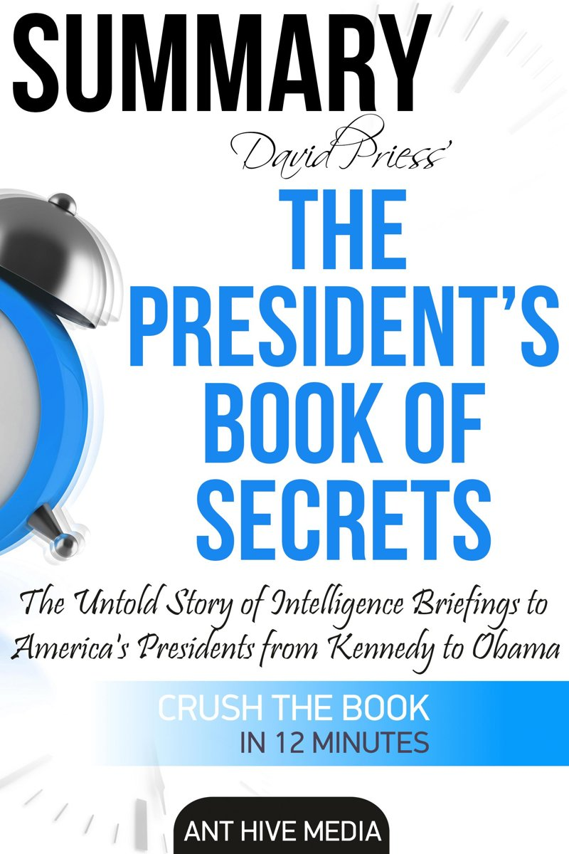 The President's Book of Secrets: The Untold Story of Intelligence Briefings to America's Presidents from Kennedy to Obama | Summary