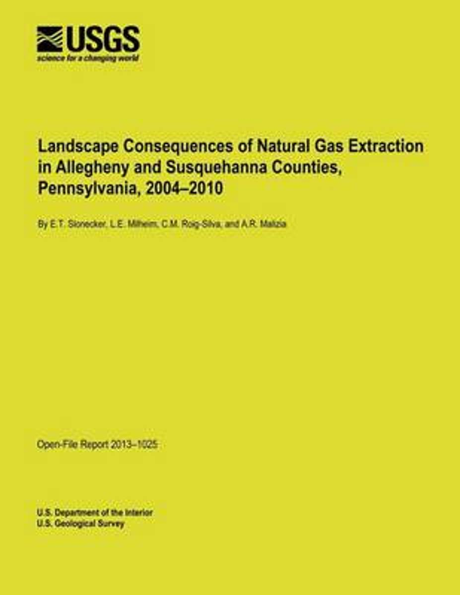 Landscape Consequences of Natural Gas Extraction in Allegheny and Susquehanna Counties, Pennsylvania, 2004-2010