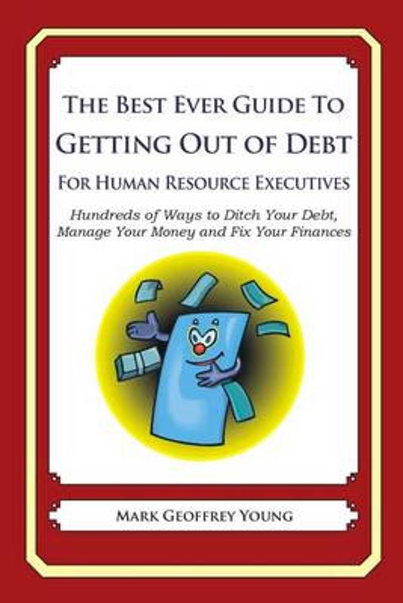 The Best Ever Guide to Getting Out of Debt for Human Resource Executives