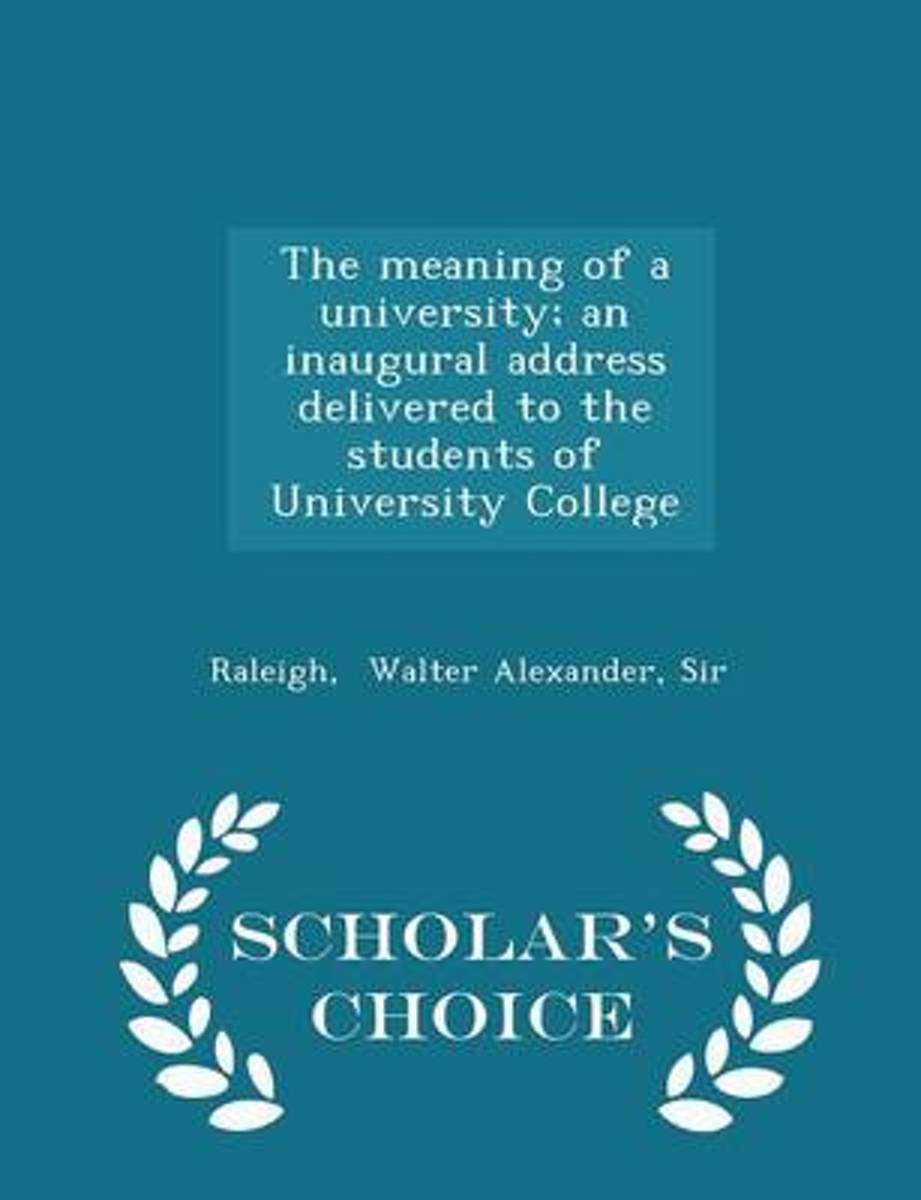 The Meaning of a University; An Inaugural Address Delivered to the Students of University College - Scholar's Choice Edition