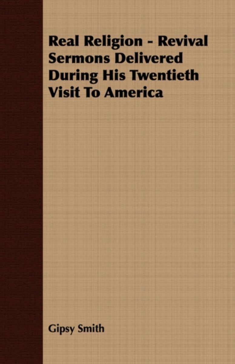 Real Religion - Revival Sermons Delivered During His Twentieth Visit To America