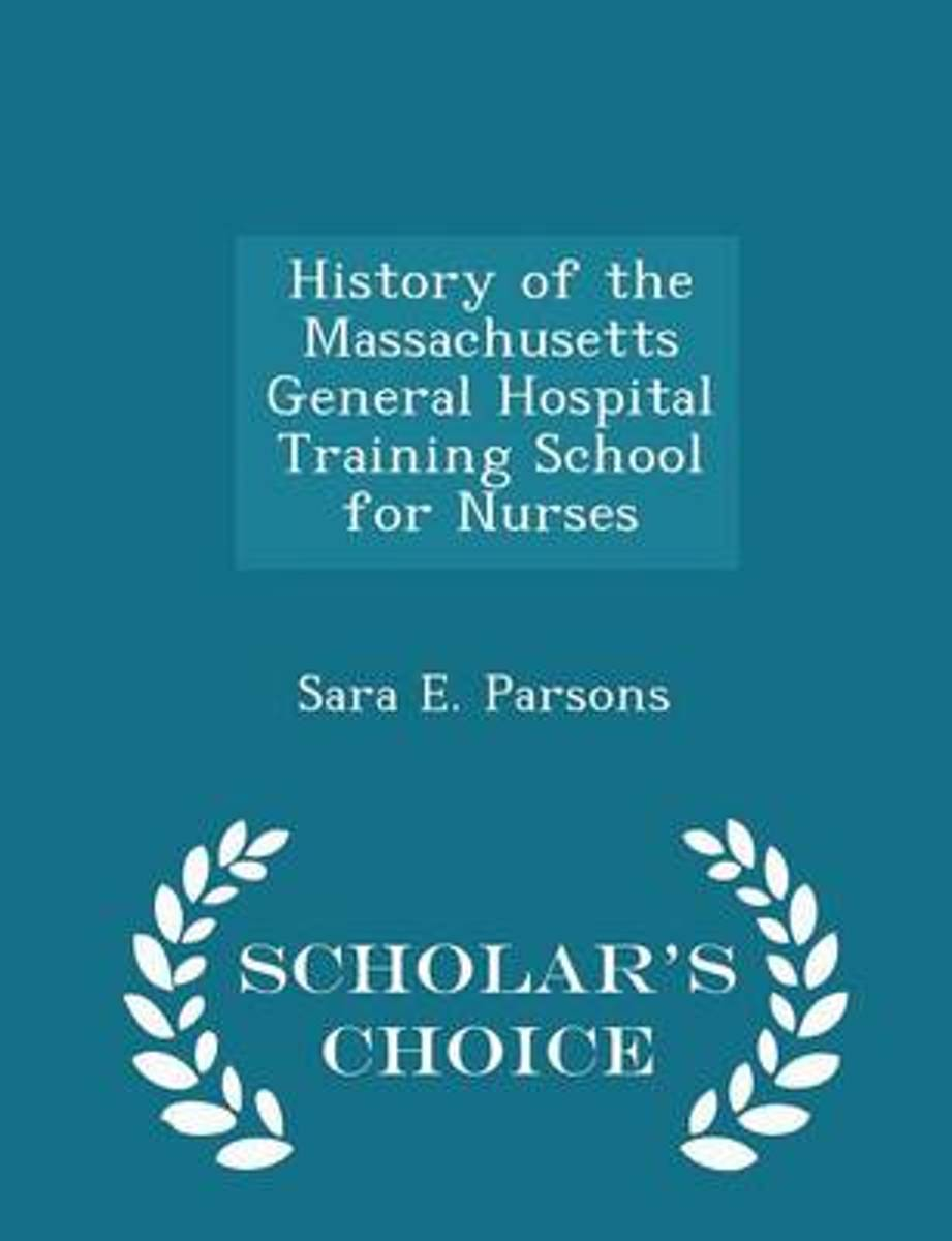 History of the Massachusetts General Hospital Training School for Nurses - Scholar's Choice Edition