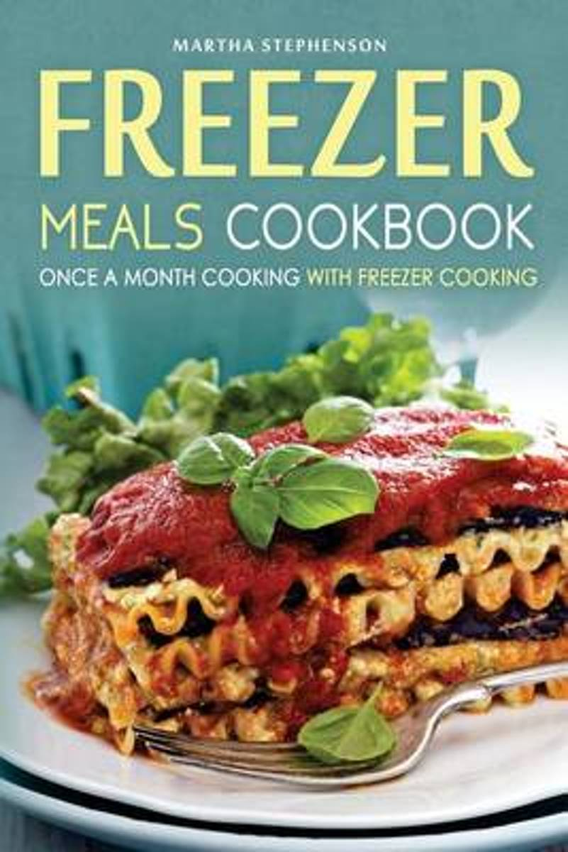 Freezer Meals Cookbook - Once a Month Cooking with Freezer Cooking