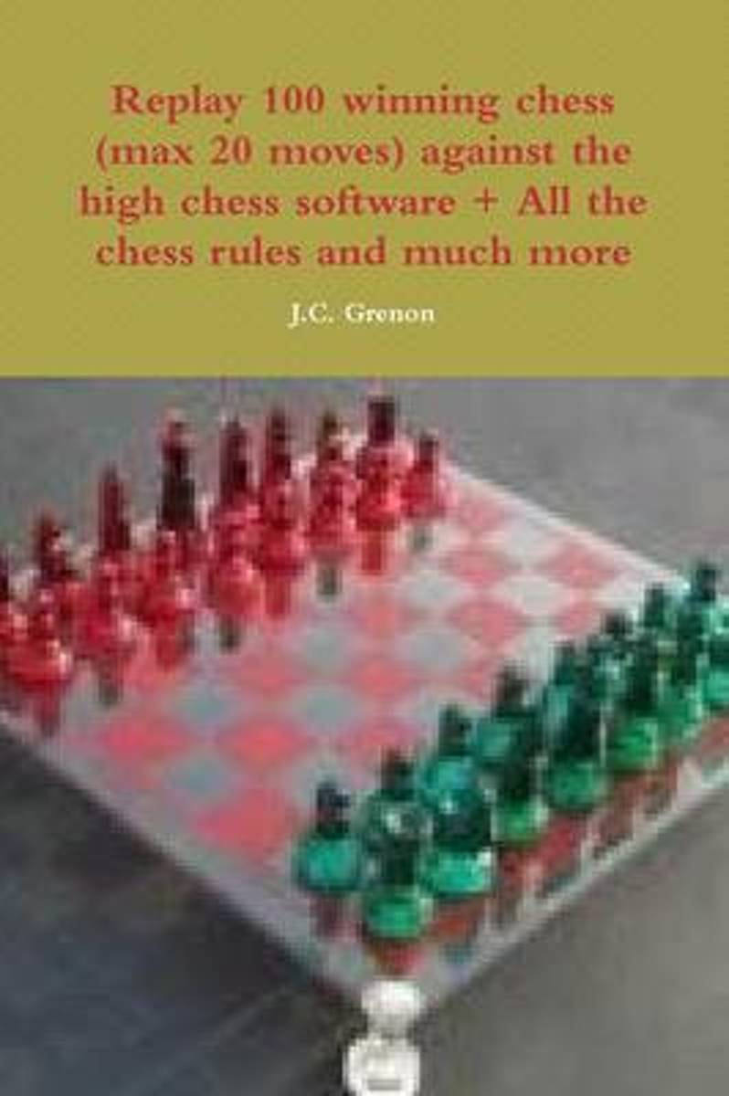Replay 100 Winning Chess (Max 20 Moves) Against the High Chess Software + All the Chess Rules and Much More