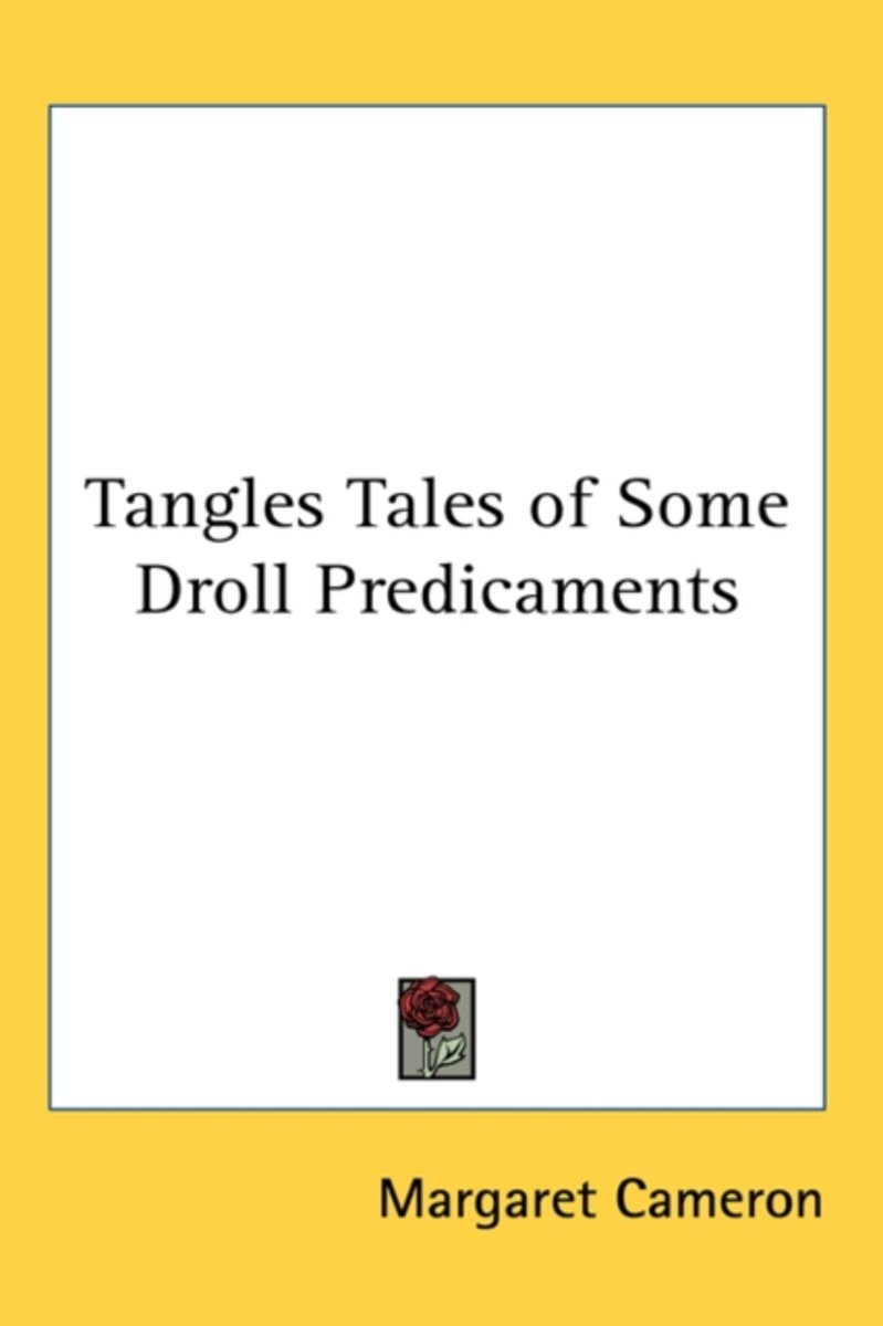 Tangles Tales of Some Droll Predicaments