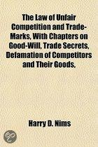 the Law of Unfair Competition and Trade-Marks, with Chapters on Good-Will, Trade Secrets, Defamation of Competitors and Their Goods,