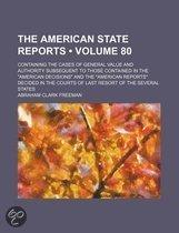 The American State Reports (Volume 80); Containing The Cases Of General Value And Authority Subsequent To Those Contained In The American