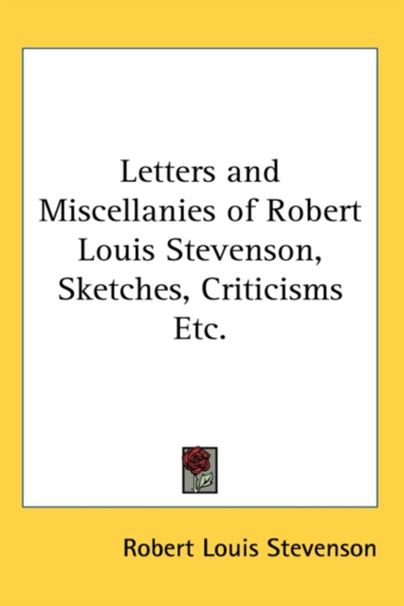 Letters and Miscellanies of Robert Louis Stevenson, Sketches, Criticisms Etc.