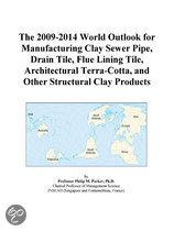 The 2009-2014 World Outlook for Manufacturing Clay Sewer Pipe, Drain Tile, Flue Lining Tile, Architectural Terra-Cotta, and Other Structural Clay Prod