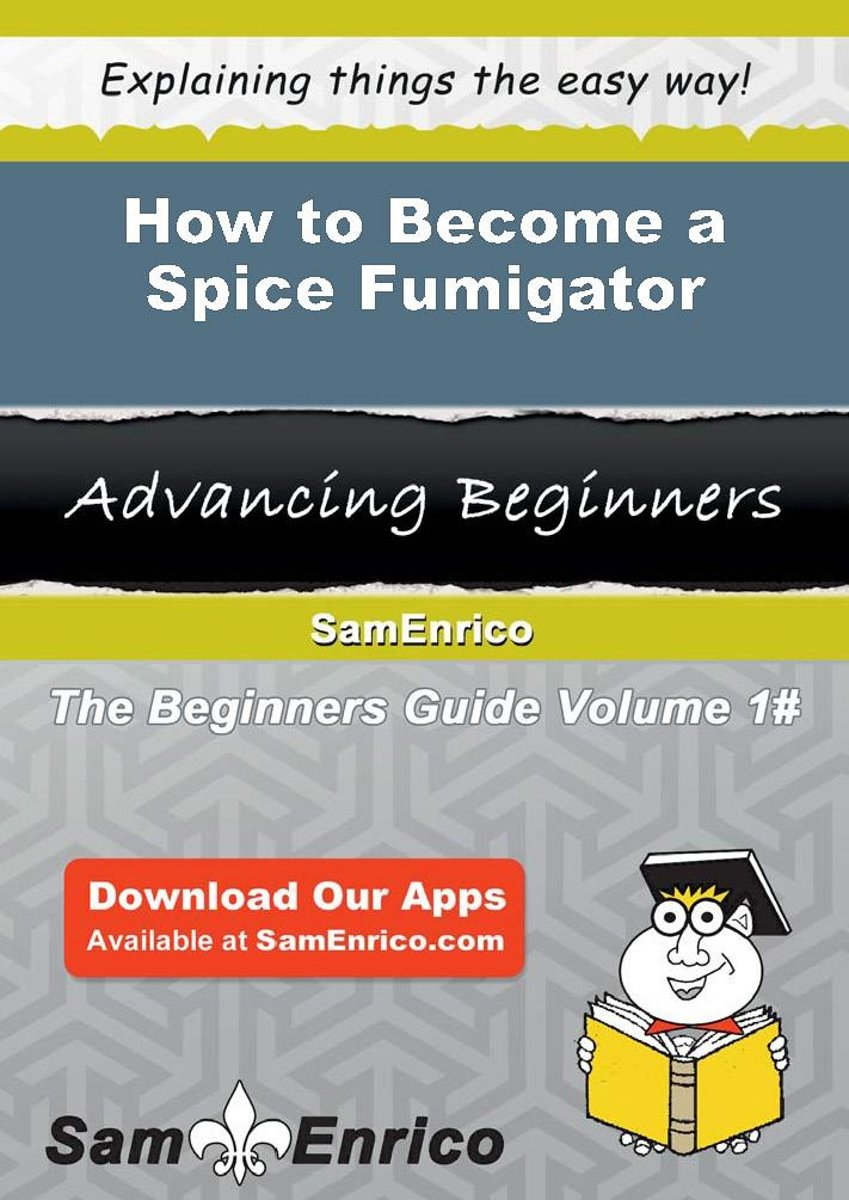 How to Become a Spice Fumigator
