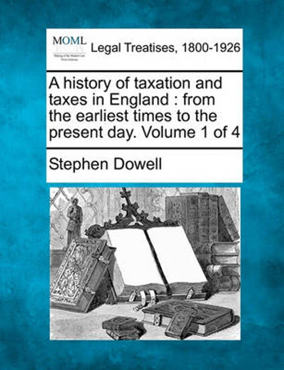 A History of Taxation and Taxes in England