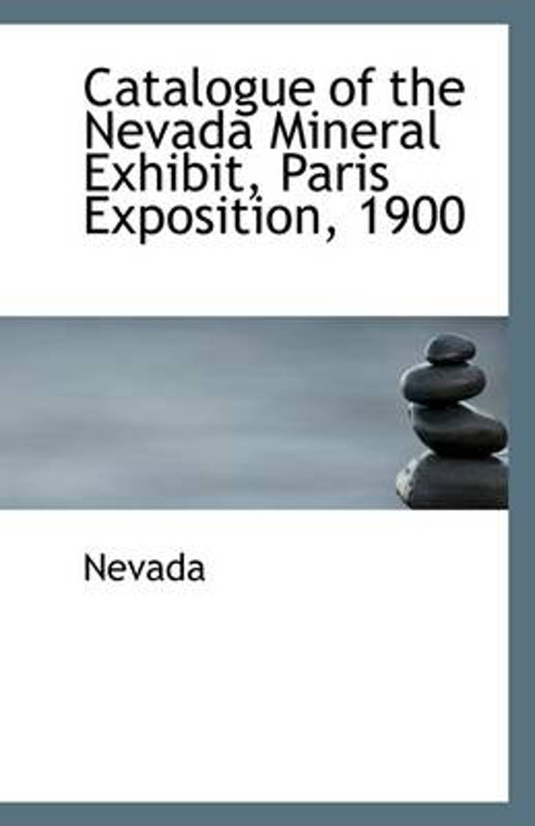 Catalogue of the Nevada Mineral Exhibit, Paris Exposition, 1900