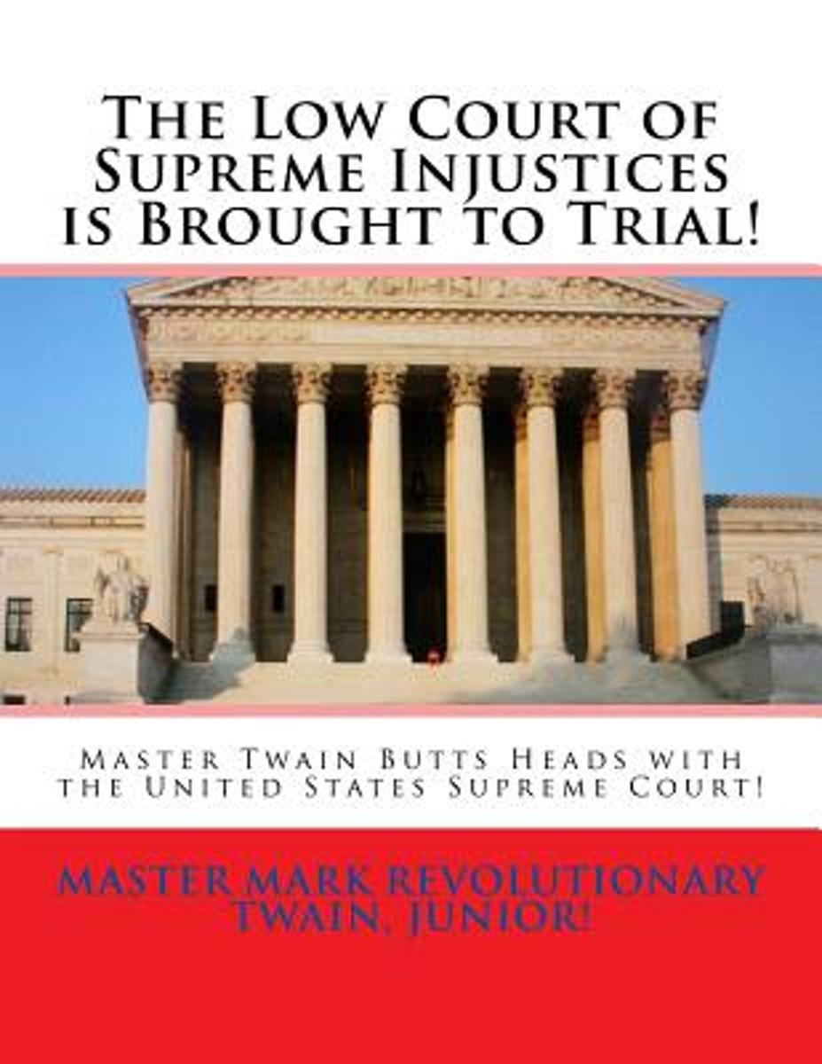 The Low Court of Supreme Injustices Is Brought to Trial!