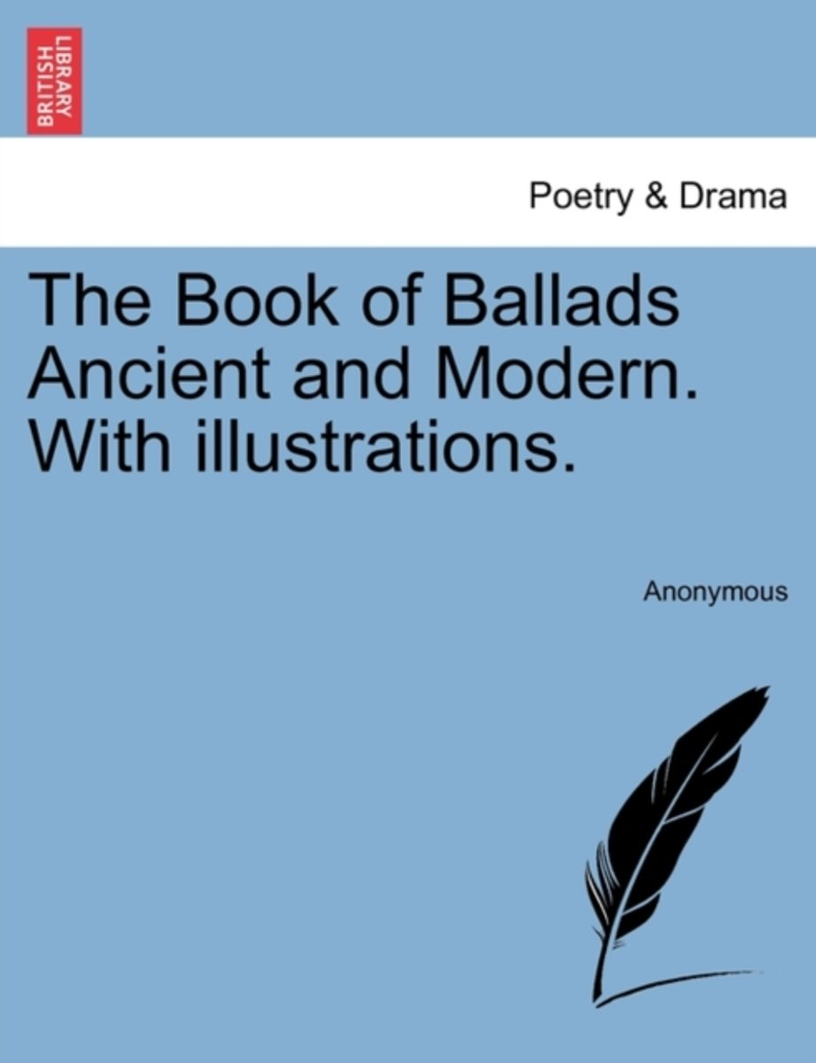 The Book of Ballads Ancient and Modern. with Illustrations.