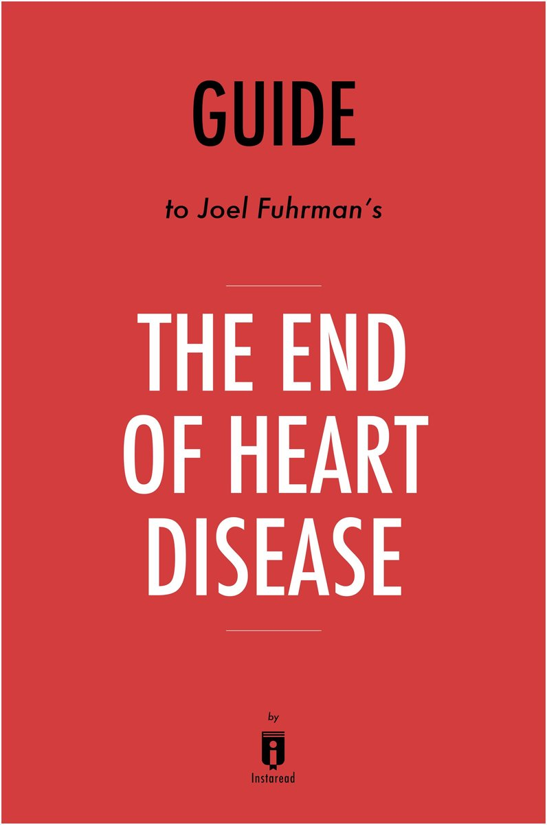Guide to Joel Fuhrman's, MD The End of Heart Disease by Instaread