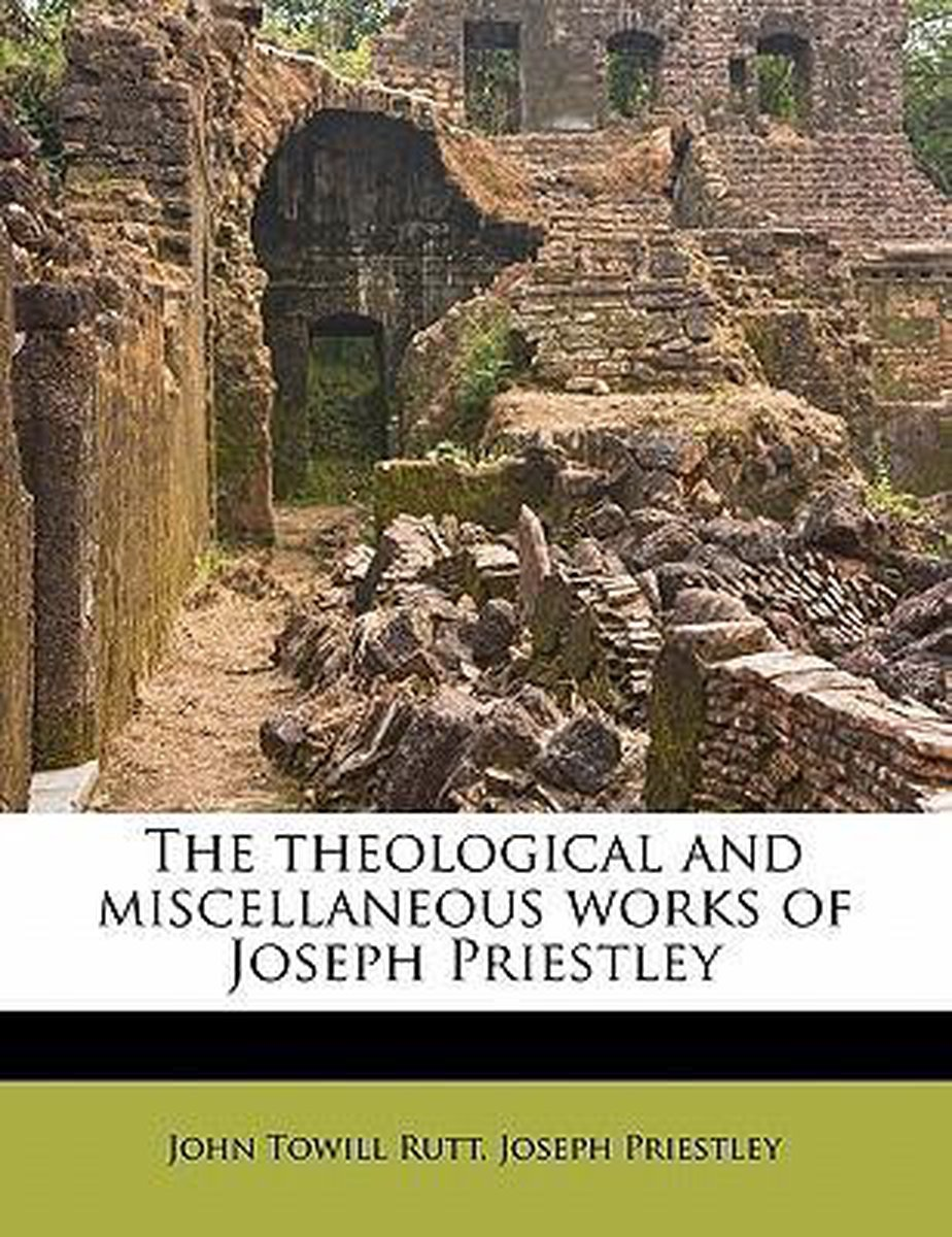 The Theological and Miscellaneous Works of Joseph Priestley Volume 9
