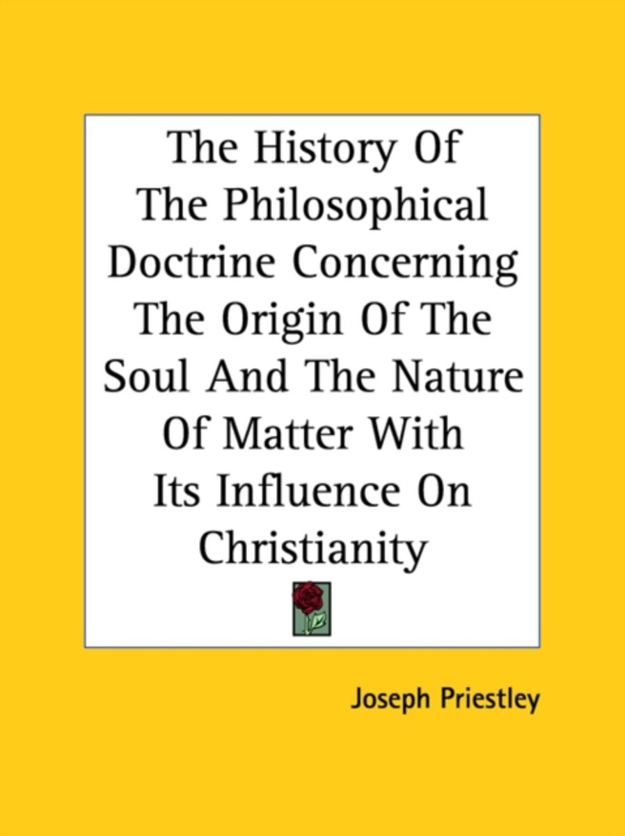 The History of the Philosophical Doctrine Concerning the Origin of the Soul and the Nature of Matter with Its Influence on Christianity