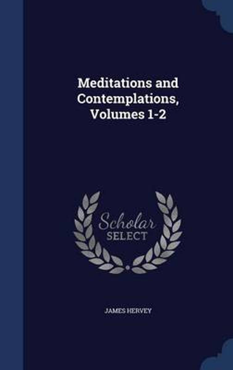 Meditations and Contemplations, Volumes 1-2
