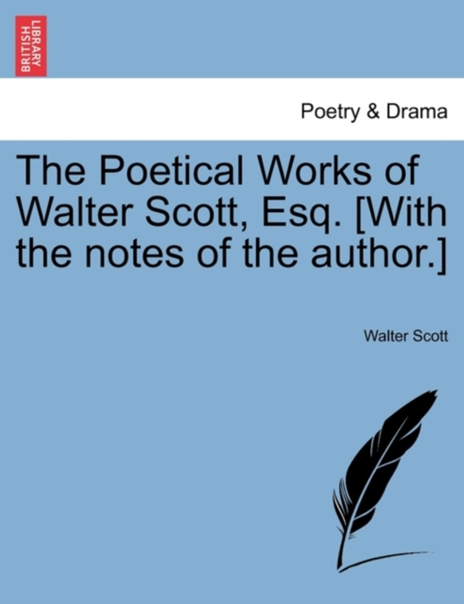 The Poetical Works of Walter Scott, Esq. [With the Notes of the Author.]