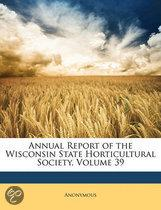 Annual Report of the Wisconsin State Horticultural Society, Volume 39