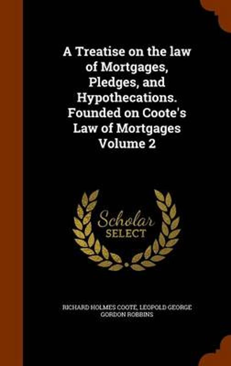 A Treatise on the Law of Mortgages, Pledges, and Hypothecations. Founded on Coote's Law of Mortgages Volume 2