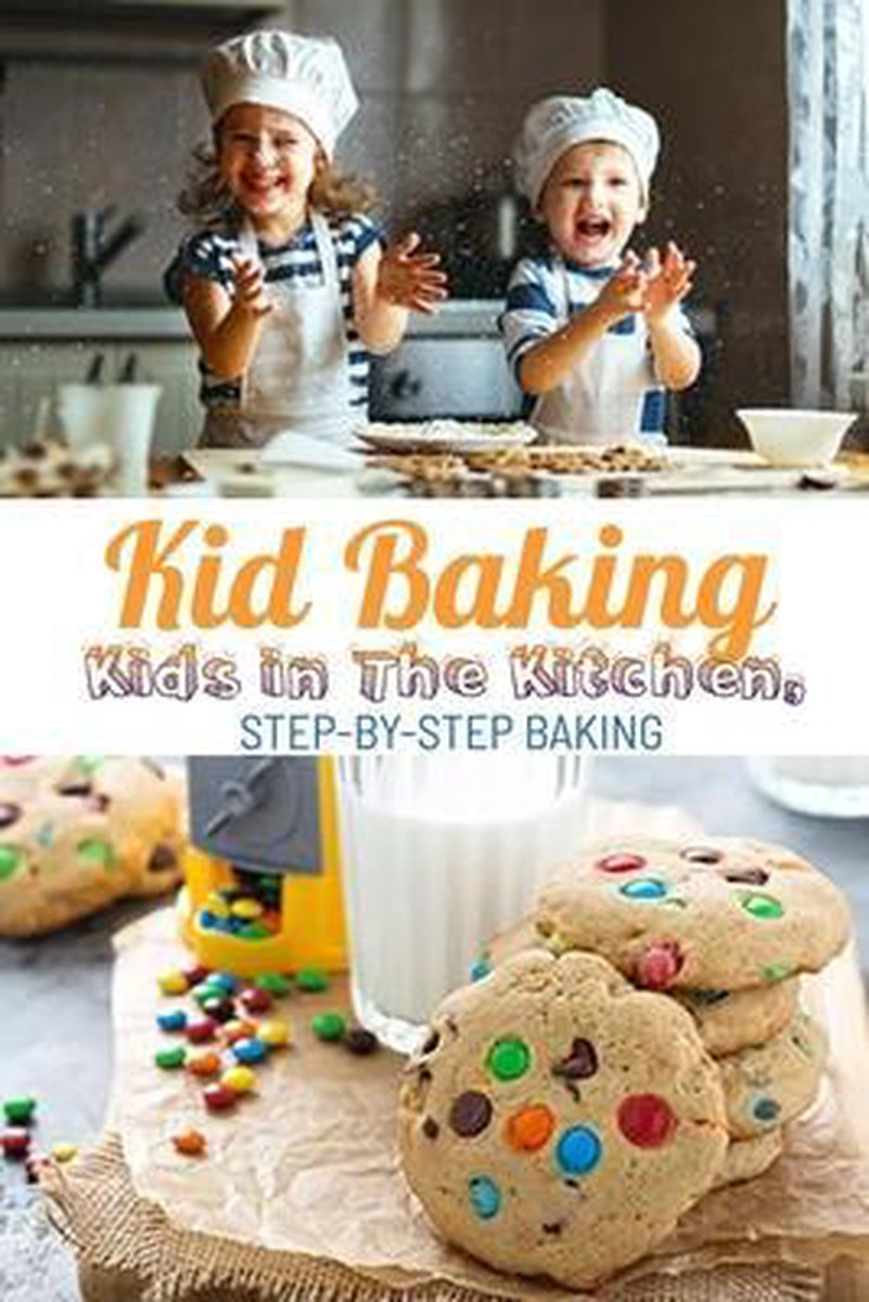 Kid Baking: Kids in the Kitchen, Step-by-Step Baking: Gift Ideas for Holiday