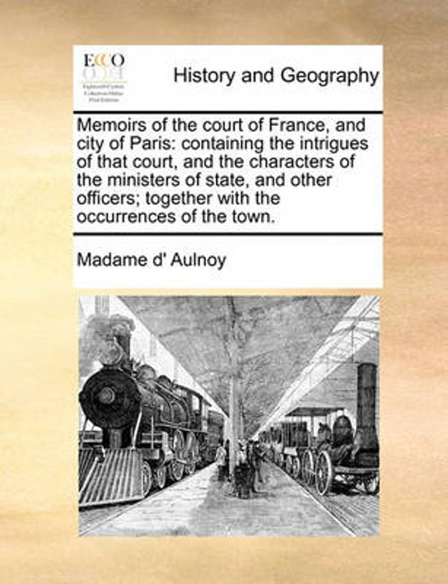Memoirs of the Court of France, and City of Paris