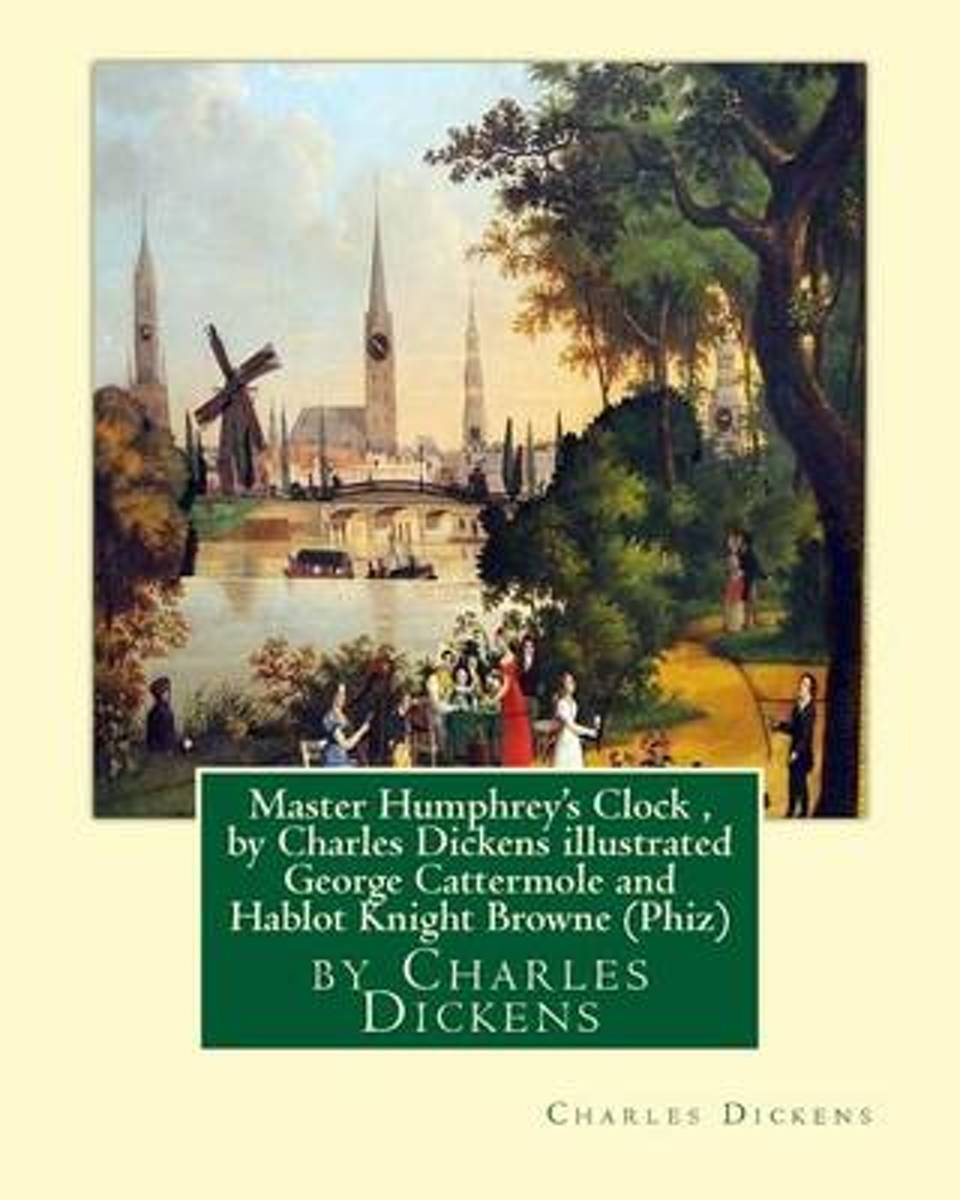 Master Humphrey's Clock, by Charles Dickens Illustrated George Cattermole