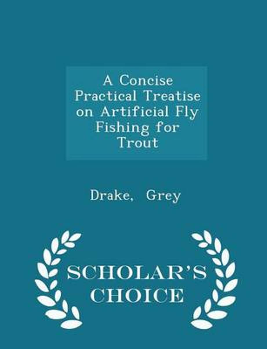 A Concise Practical Treatise on Artificial Fly Fishing for Trout - Scholar's Choice Edition