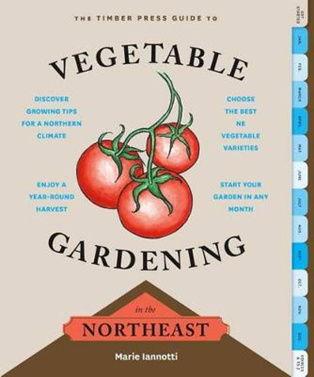 Timber Press Guide to Vegetable Gardening in the Northeast