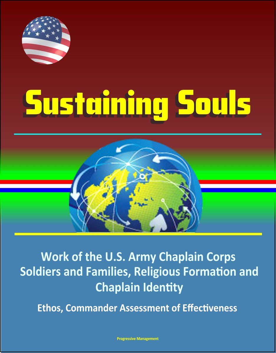 Sustaining Souls: Work of the U.S. Army Chaplain Corps, Soldiers and Families, Religious Formation and Chaplain Identity, Ethos, Commander Assessment of Effectiveness