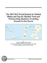 The 2007-2012 World Outlook for Molded Blanks and Tips for Machine Tools and Metalworking Machinery Excluding Pressed-To-Size Inserts