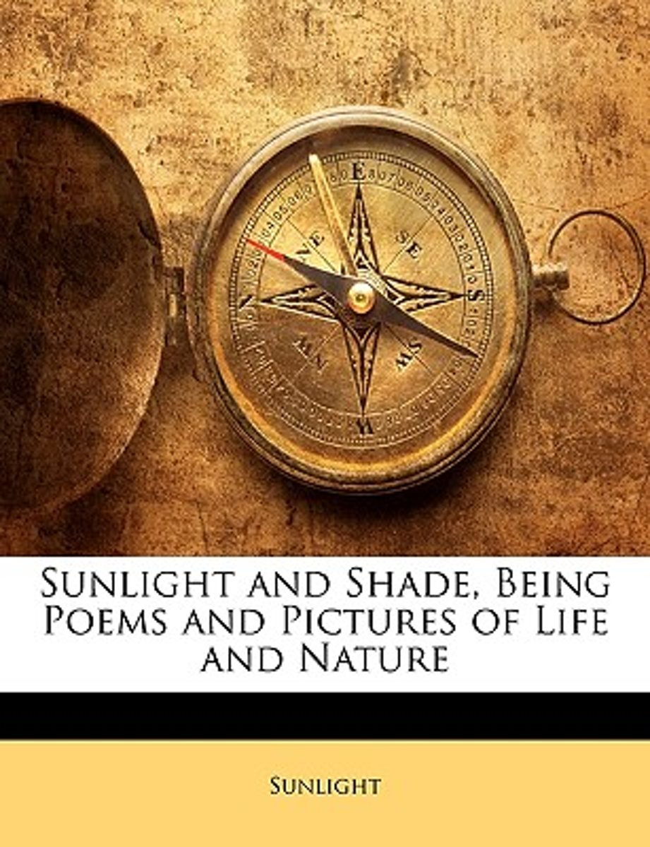 Sunlight and Shade, Being Poems and Pictures of Life and Nature