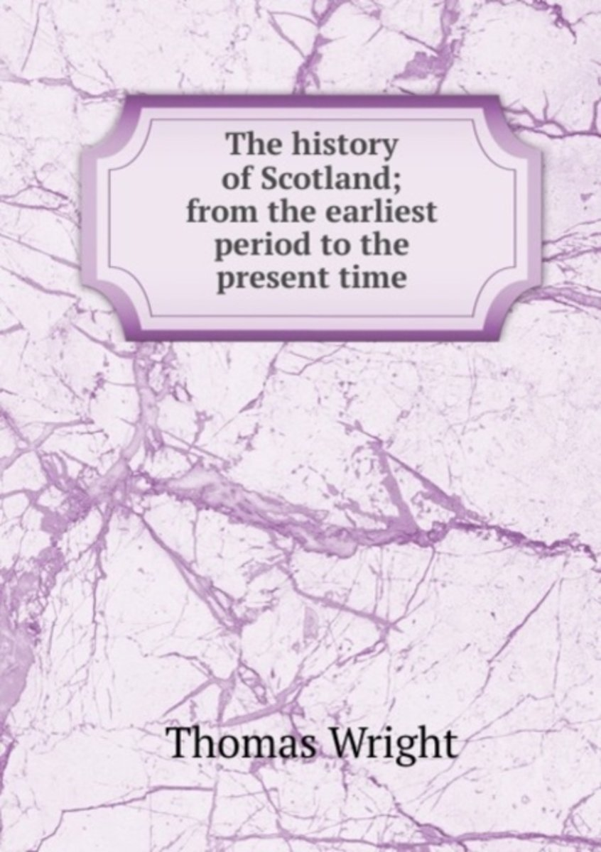 The History of Scotland; from the Earliest Period to the Present Time