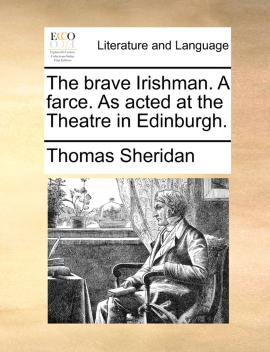 The Brave Irishman. a Farce. as Acted at the Theatre in Edinburgh