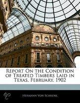 Report On The Condition Of Treated Timbers Laid In Texas, February, 1902