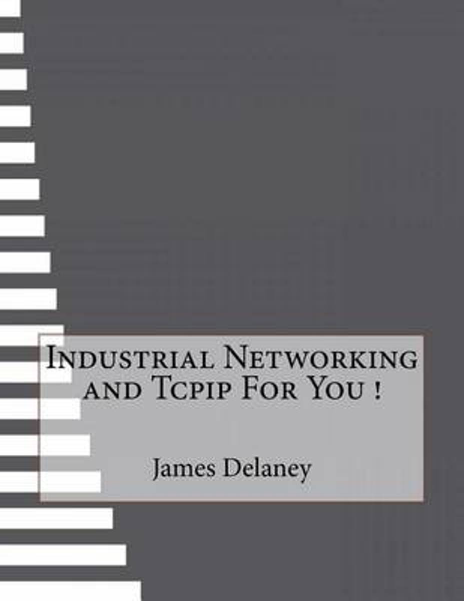 Industrial Networking and Tcpip for You !