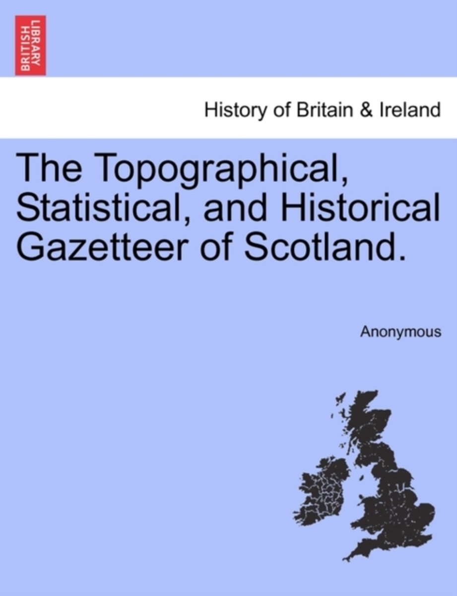 The Topographical, Statistical, and Historical Gazetteer of Scotland.