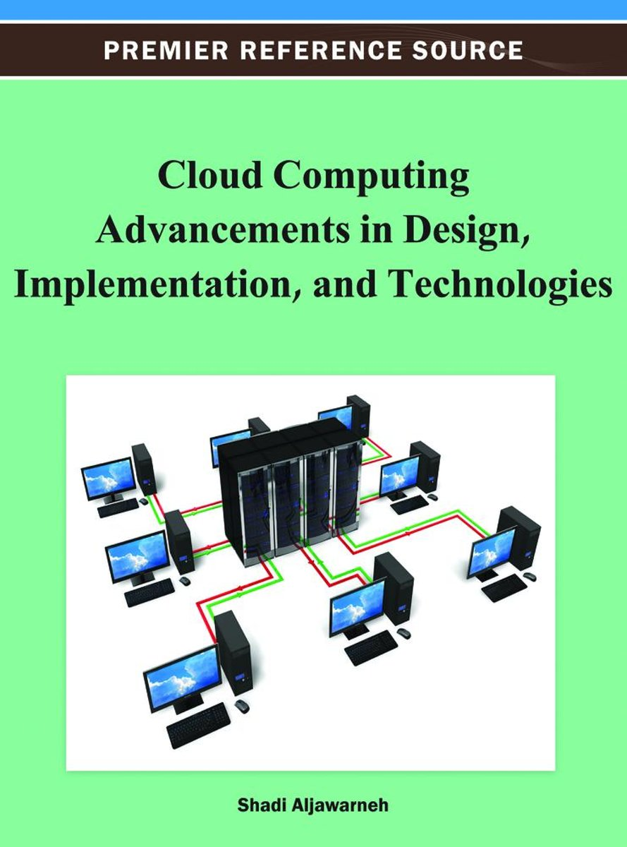 Cloud Computing Advancements in Design, Implementation, and Technologies
